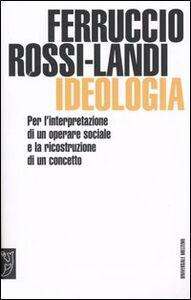 Ideologia. Per l'interpretazione di un operare sociale e la ricostruzione di un concetto