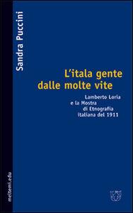 L' itala gente dalle molte vite. Lamberto Loria e la mostra di etnografia italiana del 1911