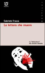 La lettera che muore. La «letteratura» nel reticolo mediale