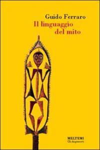 Il linguaggio del mito. Valori simbolici e realtà sociale nelle mitologie primitive