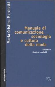 Manuale di comunicazione, sociologia e cultura della moda. Vol. 1: Moda e società.