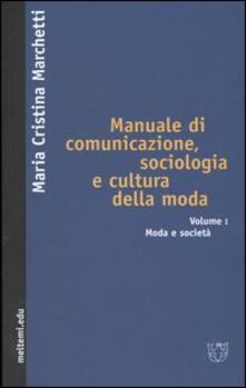Manuale di comunicazione, sociologia e cultura della moda. Vol. 1: Moda e società. - M. Cristina Marchetti - copertina