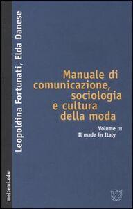 Manuale di comunicazione, sociologia e cultura della moda. Vol. 3: Il made in Italy.