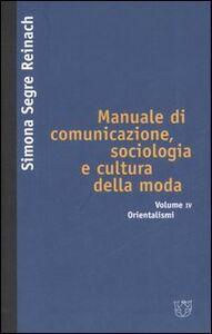 Manuale di comunicazione, sociologia e cultura della moda. Vol. 4: Orientalismi.