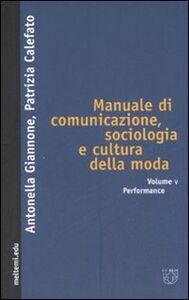 Manuale di comunicazione, sociologia e cultura della moda. Vol. 5: Performance.