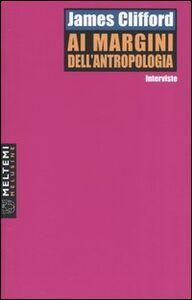 Ai margini dell'antropologia. Interviste