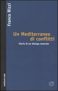Un Mediterraneo di conflitti. Storia di un dialogo mancato