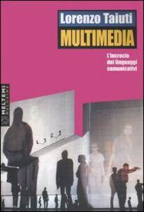 Multimedia. L'incrocio dei linguaggi comunicativi. Con DVD-ROM