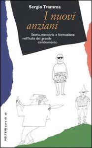 I nuovi anziani. Storia, memoria e formazione nell'Italia del grande cambiamento