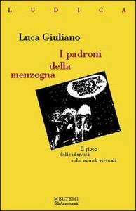 Libro I padroni della menzogna. Il gioco delle identità e dei mondi virtuali Luca Giuliano