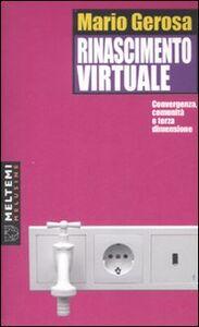 Rinascimento virtuale. Convergenza, comunità e terza dimensione