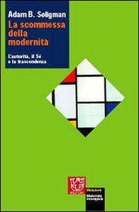 La scommessa della modernità. L'autorità, il sé e la trascendenza