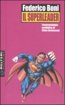 Il superleader. Fenomenologia mediatica di Silvio Berlusconi - Federico Boni - copertina