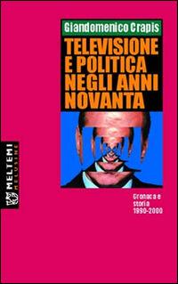 Televisione e politica negli anni Novanta. Cronaca e storia 1990-2000