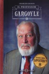 Il professor Gargoyle. Scuola media Lovecraft. Vol. 1
