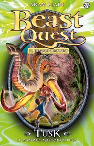 Tusk. Il mammut mastodontico. Beast Quest. Vol. 17