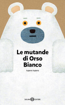 Teamforchildrenvicenza.it Le mutande di Orso Bianco. Ediz. illustrata Image