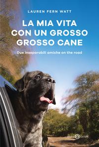 La La mia vita con un grosso grosso cane. Due inseparabili amiche on the road - Watt Lauren Fern - wuz.it