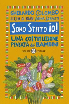 Sono stato io! Una Costituzione pensata dai bambini - Gherardo Colombo,Anna Sarfatti,Licia Di Blasi - copertina