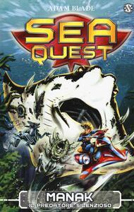 Manak. Il predatore silenzioso. Sea Quest. Vol. 3