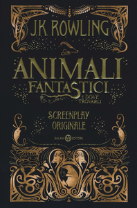Libro Animali fantastici e dove trovarli. Screenplay originale J. K. Rowling