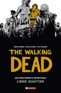 Una storia horror di sopravvivenza. The walking dead. Vol. 4