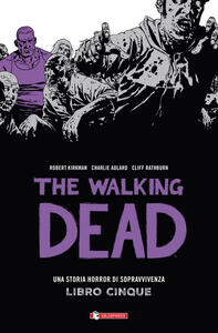 Una storia horror di sopravvivenza. The walking dead. Vol. 5