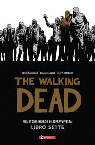 Una storia horror di sopravvivenza. The walking dead. Vol. 7