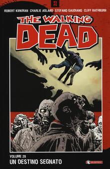 Un destino segnato. The walking dead. Vol. 28 - Robert Kirkman,Charlie Adlard,Stefano Gaudiano - copertina