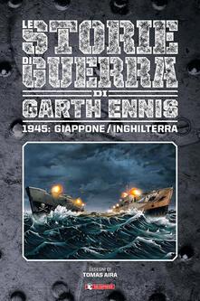 Storie di guerra. Vol. 6: 1945: Giappone/Inghilterra. - Garth Ennis - copertina