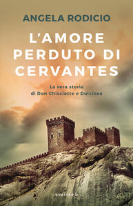 L' amore perduto di Cervantes - Angela Rodicio,Laura Celani - ebook