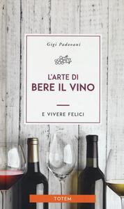 L' arte di bere il vino e vivere felici - Gigi Padovani - copertina