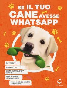 Voluntariadobaleares2014.es Se il tuo cane avesse Whatsapp. Ediz. illustrata Image