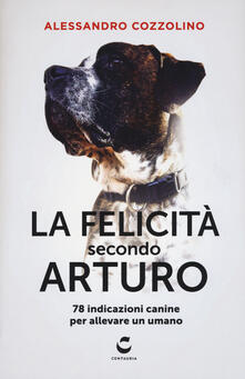Tegliowinterrun.it La felicità secondo Arturo. 78 indicazioni canine per allevare un umano Image