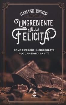 Ristorantezintonio.it L' ingrediente della felicità. Come e perché il cioccolato può cambiarci la vita Image