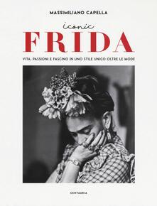 Osteriacasadimare.it Iconic Frida. Vita, passioni e fascino in uno stile unico oltre le mode Image