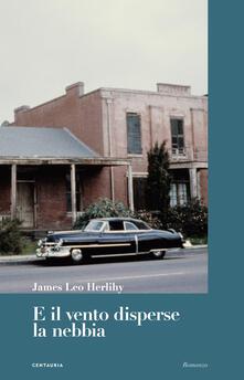 E il vento disperse la nebbia - James Leo Herlihy - copertina