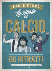 La storia del calcio in 50 ritratti.pdf
