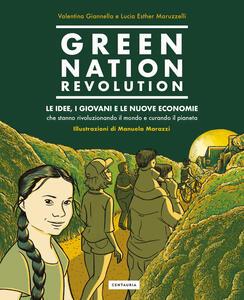 Libro Green Nation revolution. Le idee, i giovani e le nuove economie che stanno rivoluzionando il mondo e curando il pianeta Valentina Giannella Lucia Esther Maruzzelli