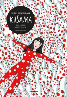 Kusama. Ossessioni, passione, arte - Elisa Macellari - copertina