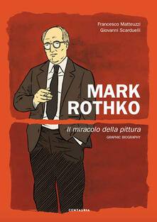 Mark Rothko. Il miracolo della pittura - Francesco Matteuzzi,Giovanni Scarduelli - copertina