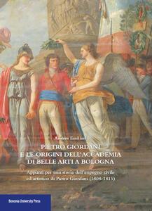 Pietro Giordani e l'Accademia di belle arti di Bologna. Appunti per una storia dell'impegno civile ed artistico di Pietro Giordani (1808-1815)