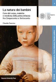 Lpgcsostenible.es La natura dei bambini. Cura del corpo, malattie e medicina della prima infanzia fra Cinquecento e Settecento Image