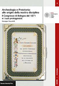 Archeologia e preistoria: alle origini della nostra disciplina. Il Congress di Bologna del 1871 e i suoi protagonisti