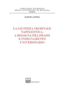 La giustizia criminale napoleonica. A Bologna fra prassi e insegnamento universitario