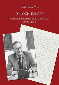 Dialoghi dall'IBC. Corrispondenze tra lavoro e amicizia (1995-2009)