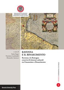 Ravenna e il Rinascimento. Ravenna e la Romagna crocevia di itinerari culturali tra Umanesimo e Rinascimento
