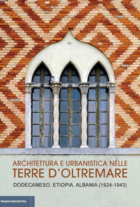 Architettura e urbanistica nelle Terre d'Oltremare. Dodecaneso, Etiopia, Albania (1924-1943) Catalogo della mostra