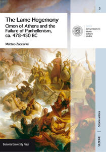 The Lame Hegemony. Cimon of Athens and the failure of panhellenism, ca. 478-450 BC