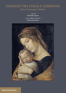 Dialogo tra Italia e Germania. Arte, letteratura, musica - Marinella Pigozzi - copertina